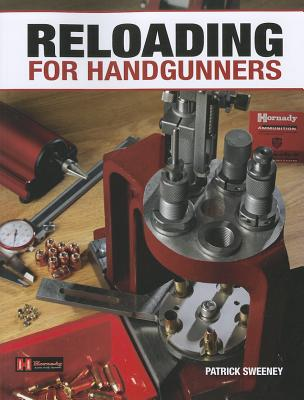 Reloading for Handgunners By Sweeney, Patrick